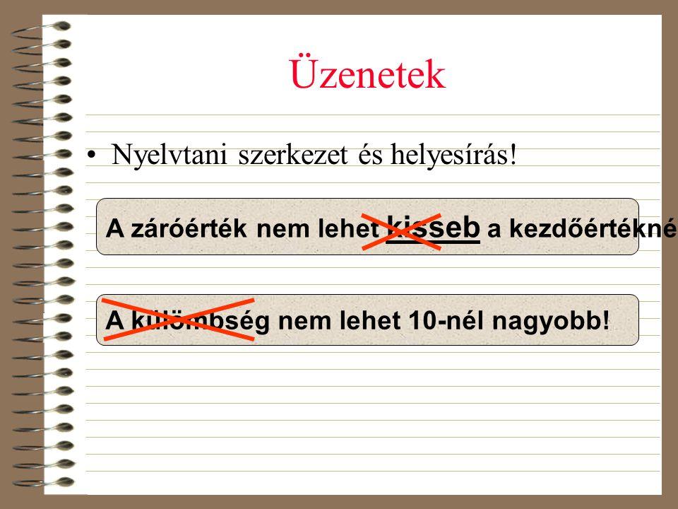 Üzenetek •Nyelvtani szerkezet és helyesírás! A záróérték nem lehet kisseb a kezdőértéknél! A külömbség nem lehet 10-nél nagyobb!