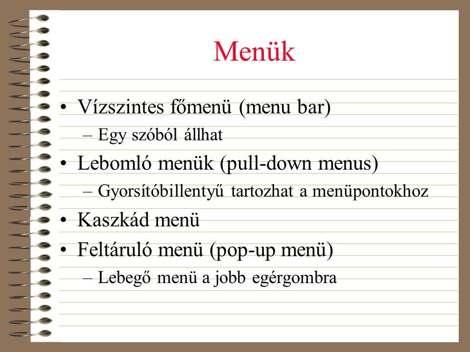 Menük •Vízszintes főmenü (menu bar) –Egy szóból állhat •Lebomló menük (pull-down menus) –Gyorsítóbillentyű tartozhat a menüpontokhoz •Kaszkád menü •Fe