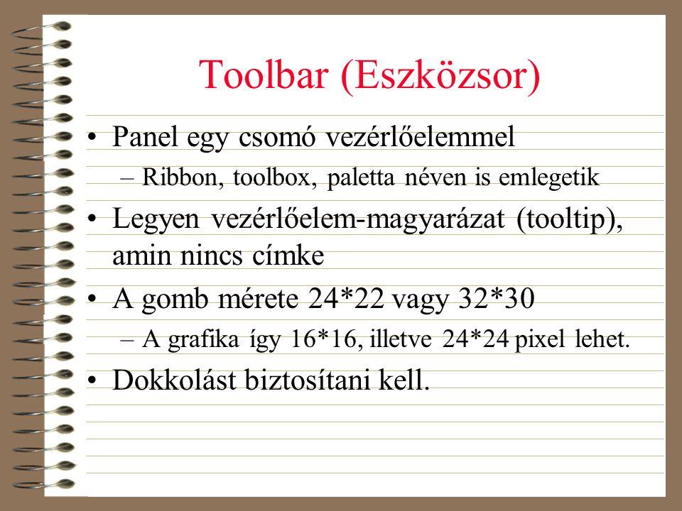Toolbar (Eszközsor) •Panel egy csomó vezérlőelemmel –Ribbon, toolbox, paletta néven is emlegetik •Legyen vezérlőelem-magyarázat (tooltip), amin nincs