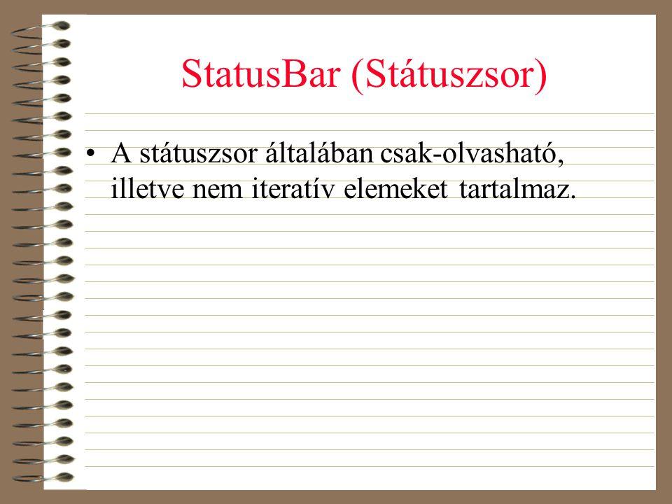 StatusBar (Státuszsor) •A státuszsor általában csak-olvasható, illetve nem iteratív elemeket tartalmaz.
