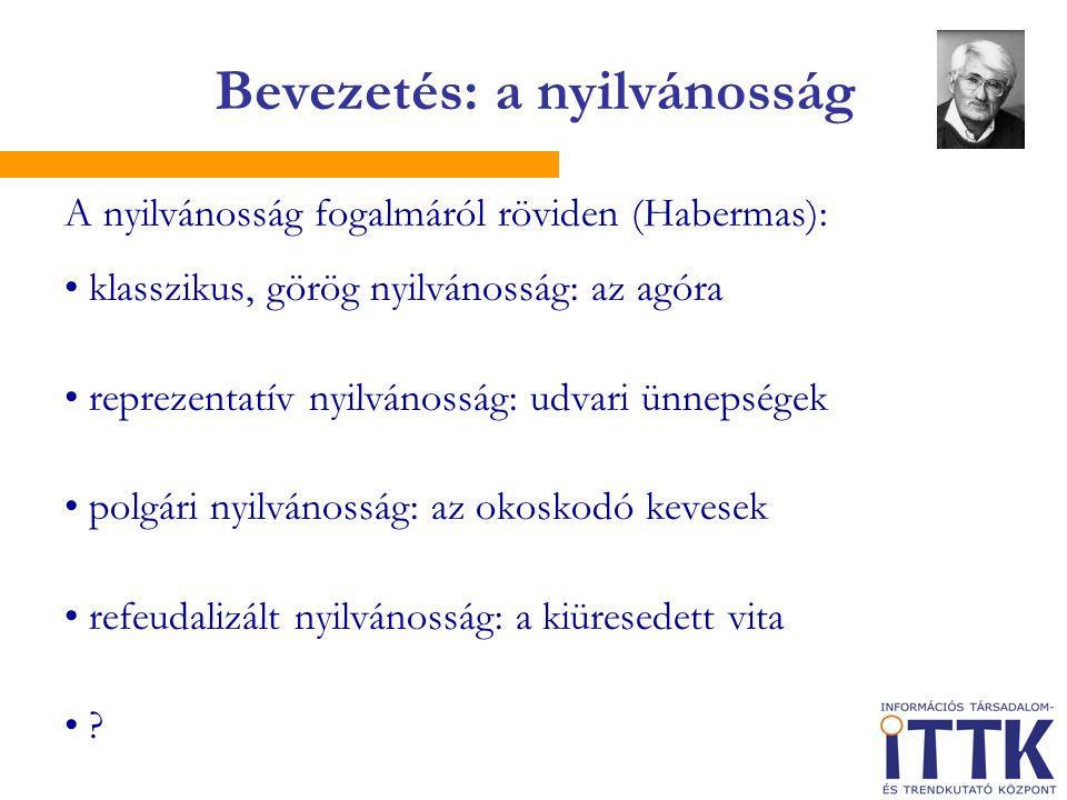 A nyilvánosság fogalmáról röviden (Habermas): • klasszikus, görög nyilvánosság: az agóra • reprezentatív nyilvánosság: udvari ünnepségek • polgári nyi