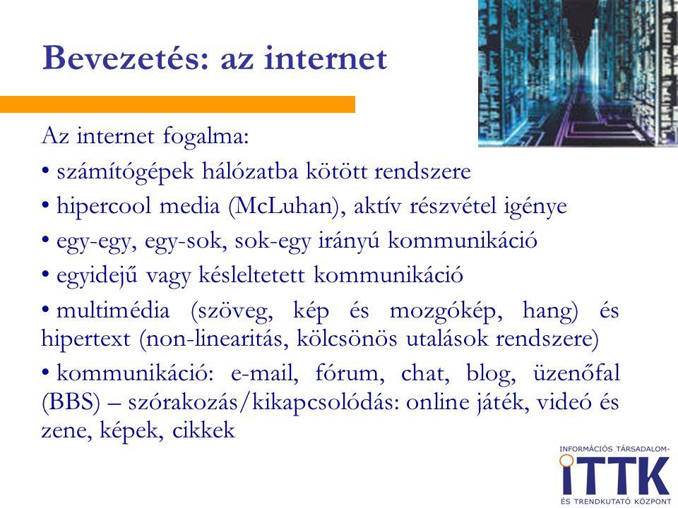 Az internet fogalma: • számítógépek hálózatba kötött rendszere • hipercool media (McLuhan), aktív részvétel igénye • egy-egy, egy-sok, sok-egy irányú