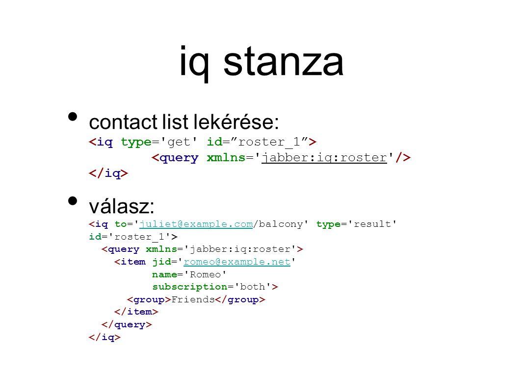 iq stanza • contact list lekérése: • válasz: Friends juliet@example.comromeo@example.net