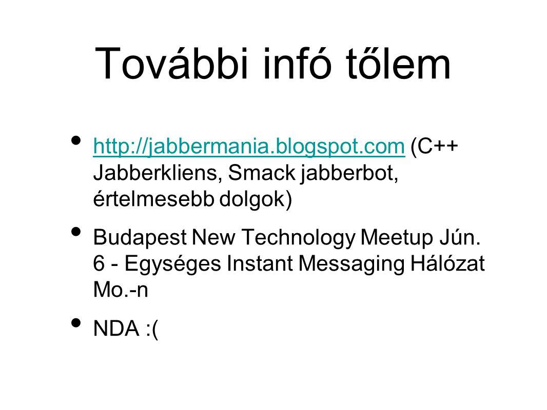 További infó tőlem • http://jabbermania.blogspot.com (C++ Jabberkliens, Smack jabberbot, értelmesebb dolgok) http://jabbermania.blogspot.com • Budapest New Technology Meetup Jún.