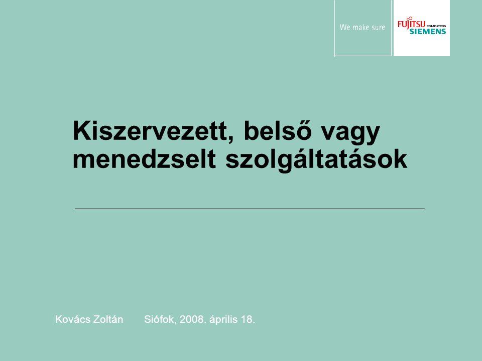 Infrastructure Services 2008.04.18 Kovács Zoltán © Fujitsu Siemens Computers 2008 Minden jog fenntartva.