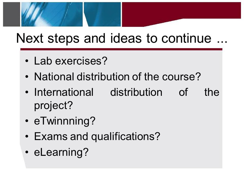 Next steps and ideas to continue... •Lab exercises.