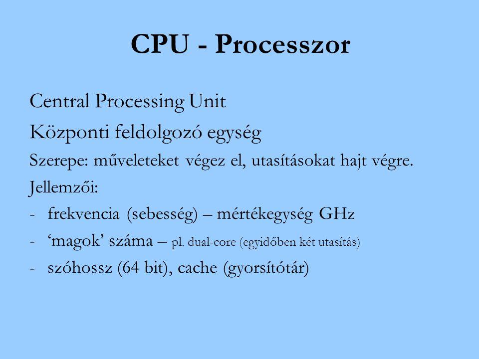 CPU - Processzor Central Processing Unit Központi feldolgozó egység Szerepe: műveleteket végez el, utasításokat hajt végre. Jellemzői: -frekvencia (se