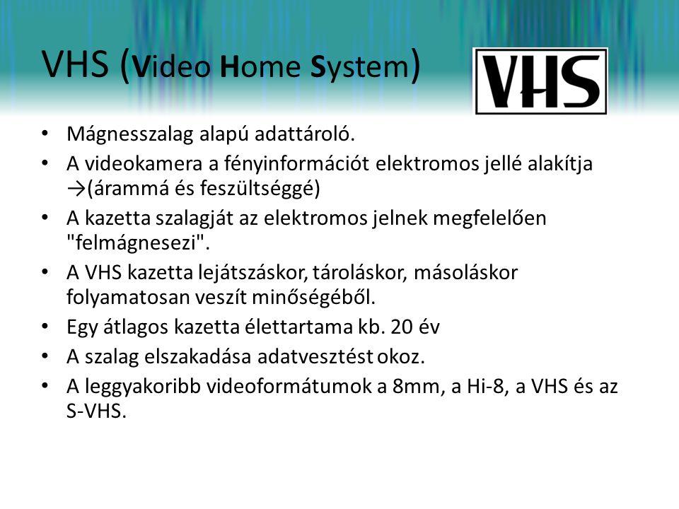 VHS ( Video Home System ) • Mágnesszalag alapú adattároló. • A videokamera a fényinformációt elektromos jellé alakítja →(árammá és feszültséggé) • A k