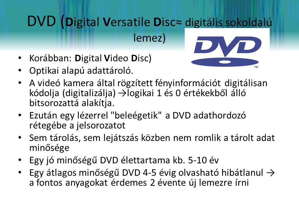DVD ( Digital Versatile Disc≈ digitális sokoldalú lemez) • Korábban: Digital Video Disc) • Optikai alapú adattároló. • A videó kamera által rögzített