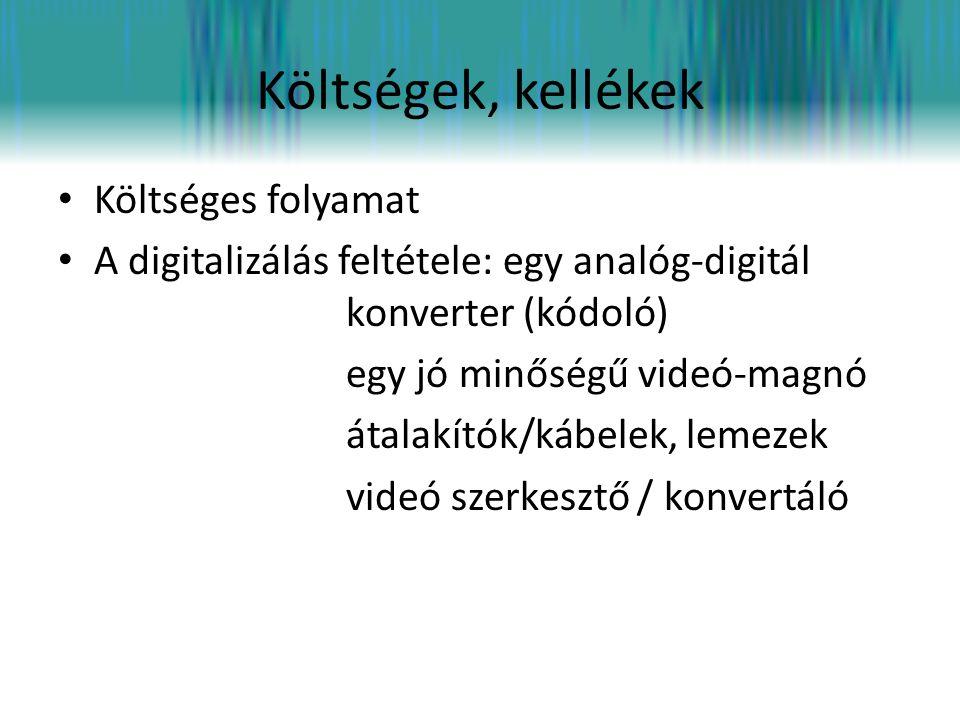 Költségek, kellékek • Költséges folyamat • A digitalizálás feltétele: egy analóg-digitál konverter (kódoló) egy jó minőségű videó-magnó átalakítók/káb