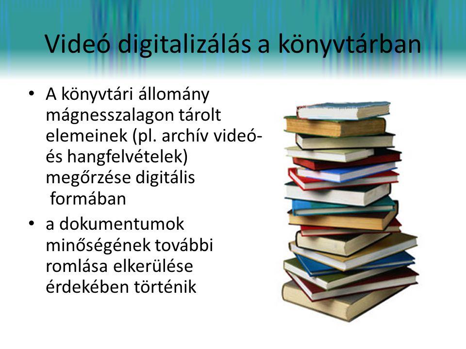 Videó digitalizálás a könyvtárban • A könyvtári állomány mágnesszalagon tárolt elemeinek (pl. archív videó- és hangfelvételek) megőrzése digitális for