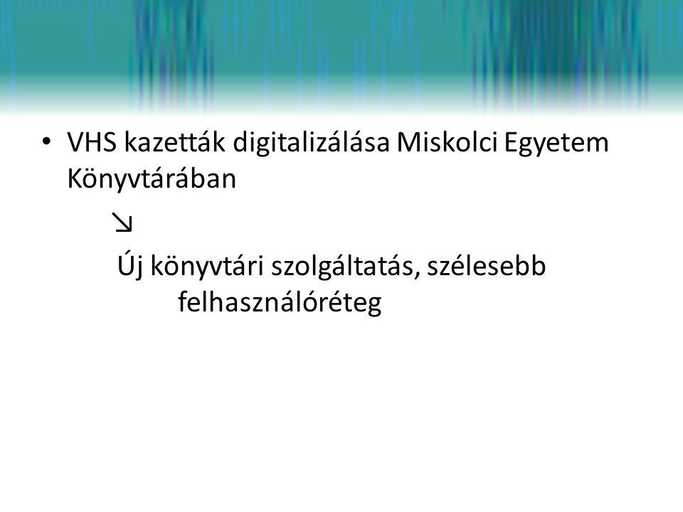 • VHS kazetták digitalizálása Miskolci Egyetem Könyvtárában ↘ Új könyvtári szolgáltatás, szélesebb felhasználóréteg