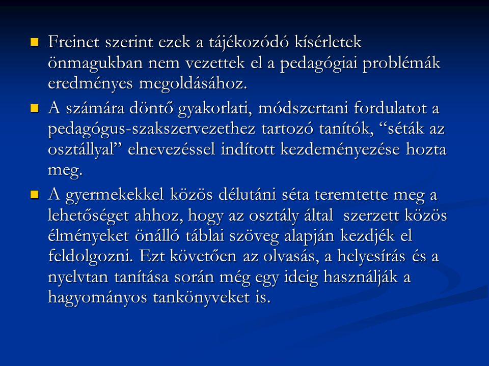  Freinet szerint ezek a tájékozódó kísérletek önmagukban nem vezettek el a pedagógiai problémák eredményes megoldásához.  A számára döntő gyakorlati