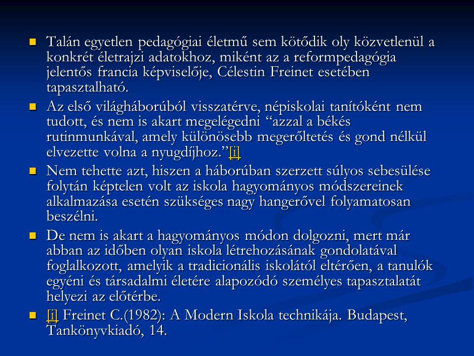  Talán egyetlen pedagógiai életmű sem kötődik oly közvetlenül a konkrét életrajzi adatokhoz, miként az a reformpedagógia jelentős francia képviselője, Célestin Freinet esetében tapasztalható.