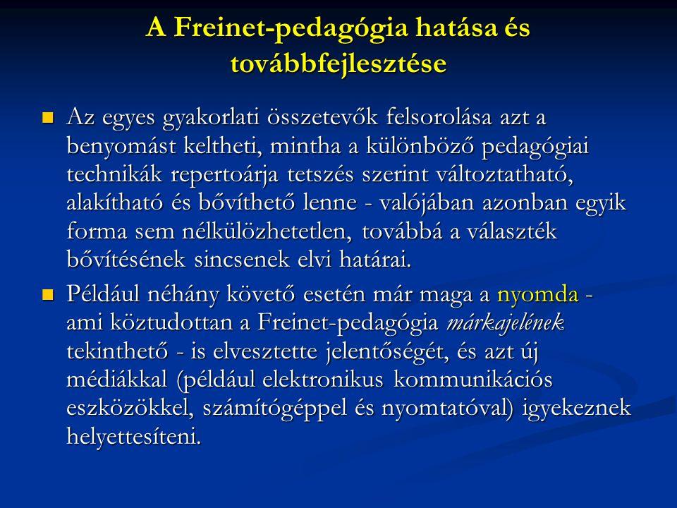 A Freinet-pedagógia hatása és továbbfejlesztése  Az egyes gyakorlati összetevők felsorolása azt a benyomást keltheti, mintha a különböző pedagógiai t