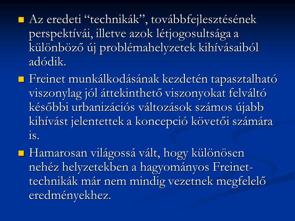 """ Az eredeti """"technikák"""", továbbfejlesztésének perspektívái, illetve azok létjogosultsága a különböző új problémahelyzetek kihívásaiból adódik.  Frei"""