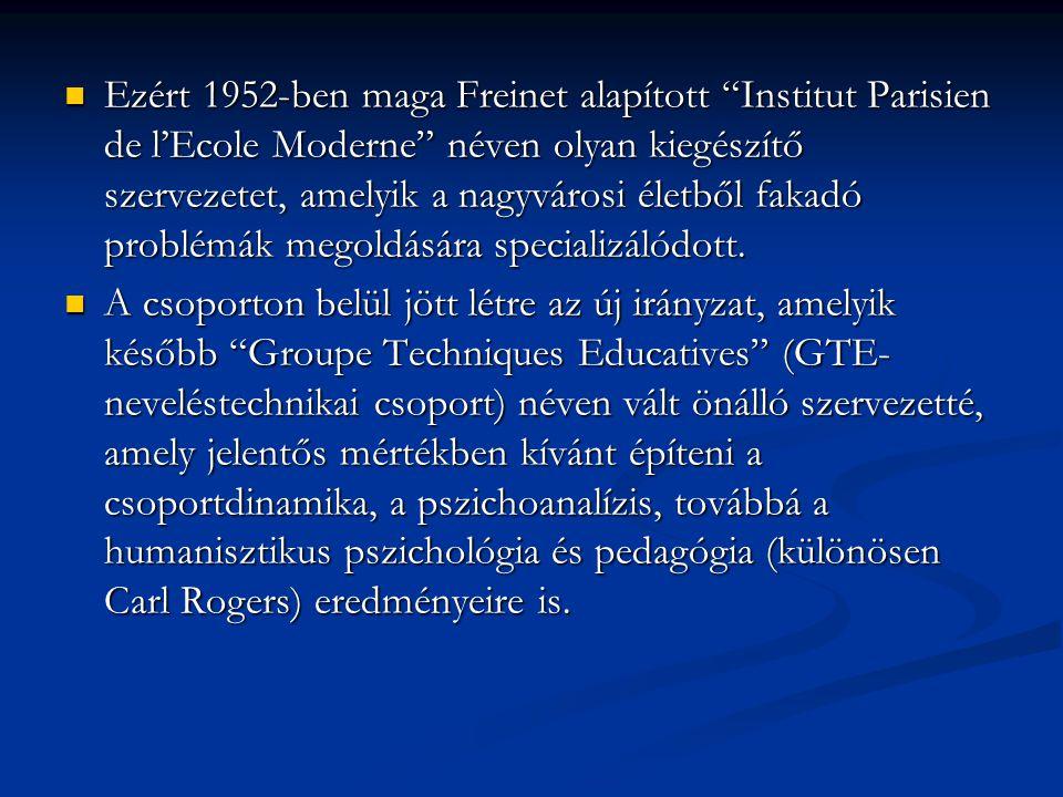 """ Ezért 1952-ben maga Freinet alapított """"Institut Parisien de l'Ecole Moderne"""" néven olyan kiegészítő szervezetet, amelyik a nagyvárosi életből fakadó"""