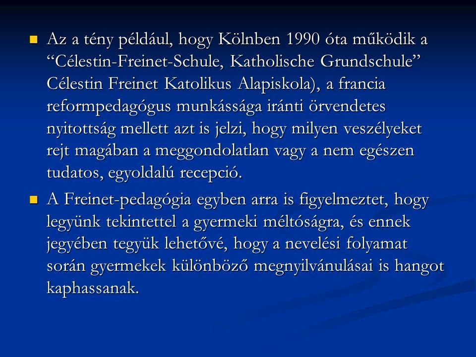 """ Az a tény például, hogy Kölnben 1990 óta működik a """"Célestin-Freinet-Schule, Katholische Grundschule"""" Célestin Freinet Katolikus Alapiskola), a fran"""