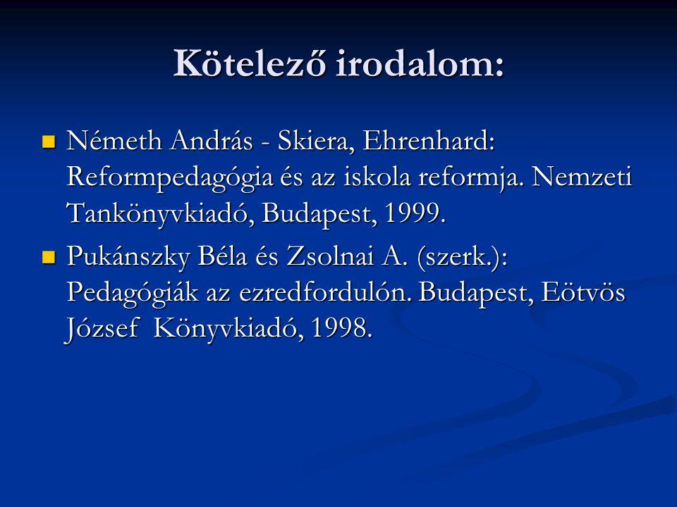 Kötelező irodalom:  Németh András - Skiera, Ehrenhard: Reformpedagógia és az iskola reformja.