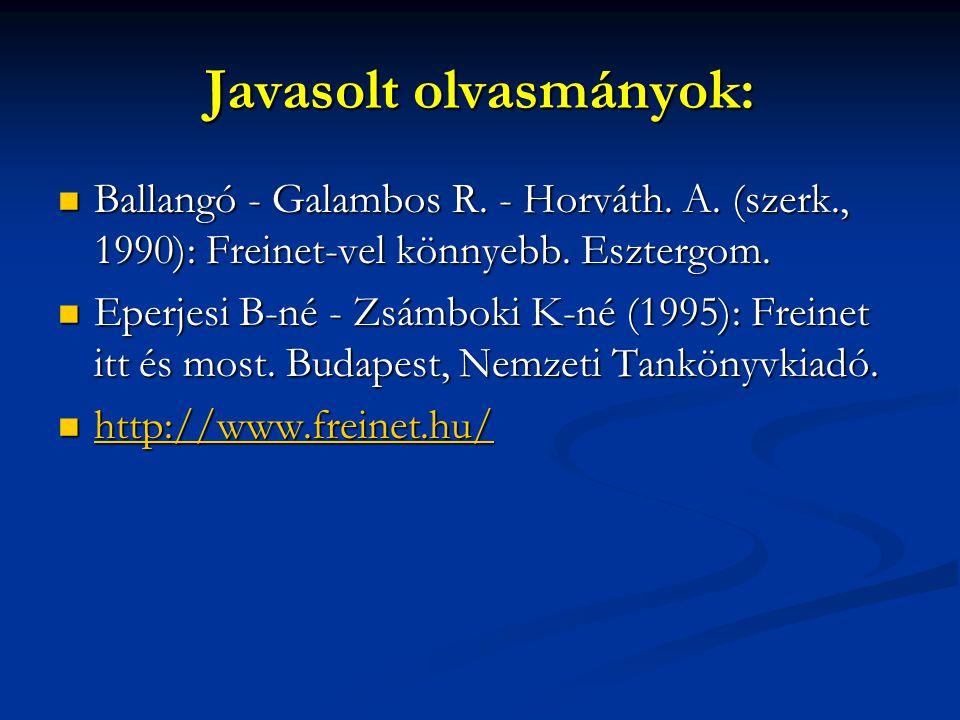 Javasolt olvasmányok:  Ballangó - Galambos R. - Horváth. A. (szerk., 1990): Freinet-vel könnyebb. Esztergom.  Eperjesi B-né - Zsámboki K-né (1995):