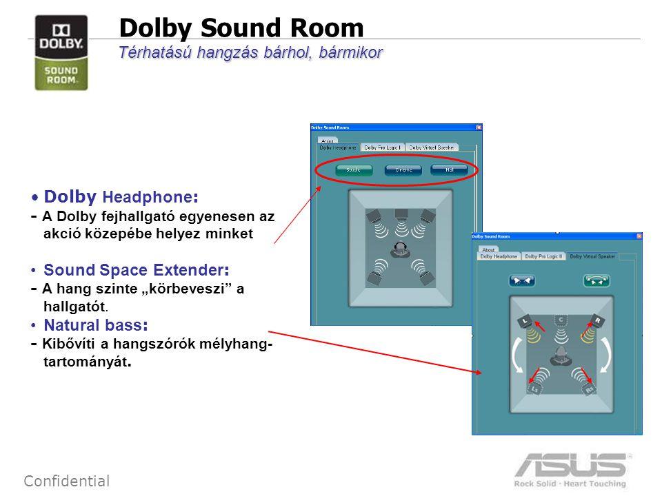 18 Confidential Dolby Sound Room Térhatású hangzás bárhol, bármikor •Dolby Headphone : - A Dolby fejhallgató egyenesen az akció közepébe helyez minket