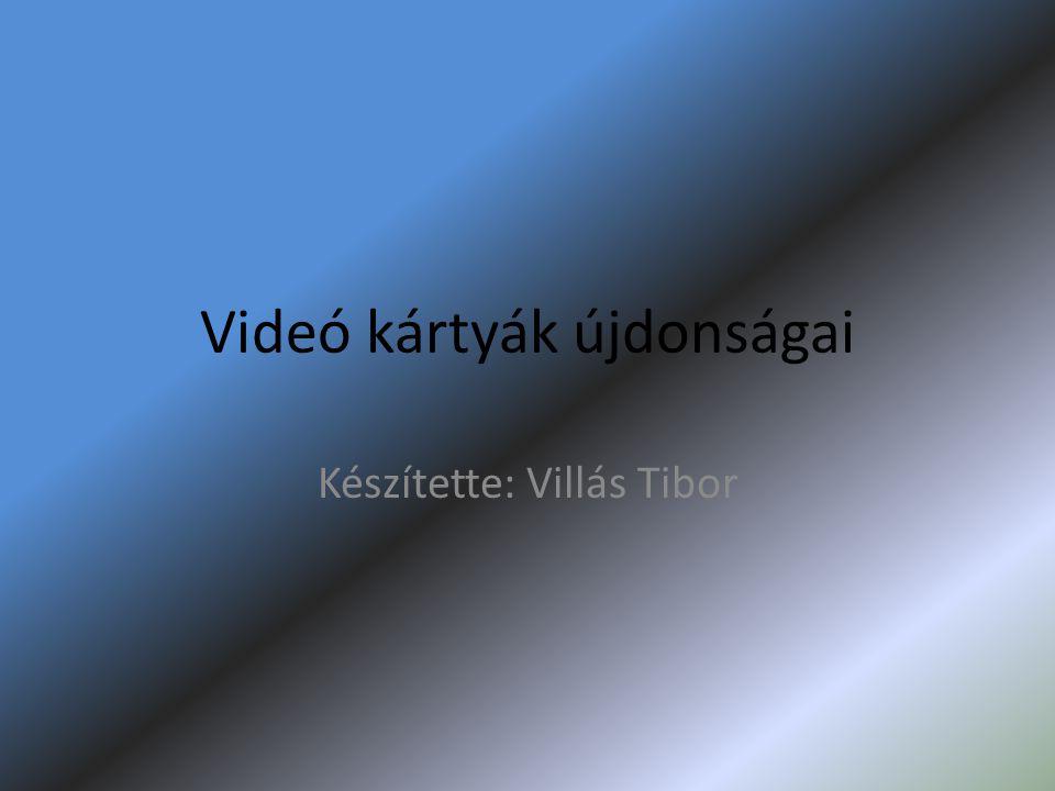 A videó kártya • A videó kártya feladata a képi megjelenítés, illetve a nagy számításigényű 3D effektek előállítása, és így a processzor tehermentesítése.