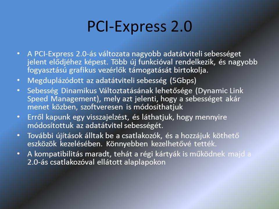 PCI-Express 2.0 • A PCI-Express 2.0-ás változata nagyobb adatátviteli sebességet jelent elődjéhez képest. Több új funkcióval rendelkezik, és nagyobb f