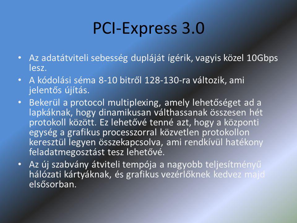 PCI-Express 3.0 • Az adatátviteli sebesség dupláját ígérik, vagyis közel 10Gbps lesz. • A kódolási séma 8-10 bitről 128-130-ra változik, ami jelentős