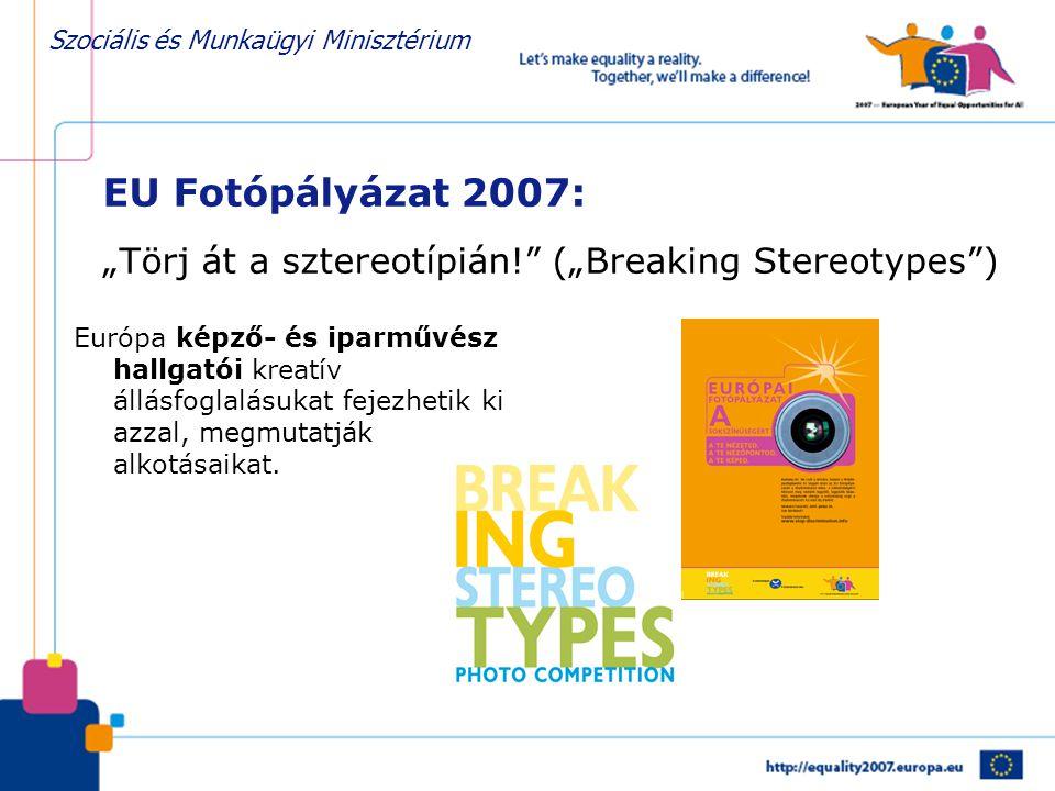 """Szociális és Munkaügyi Minisztérium EU Fotópályázat 2007: """"Törj át a sztereotípián! (""""Breaking Stereotypes ) Európa képző- és iparművész hallgatói kreatív állásfoglalásukat fejezhetik ki azzal, megmutatják alkotásaikat."""