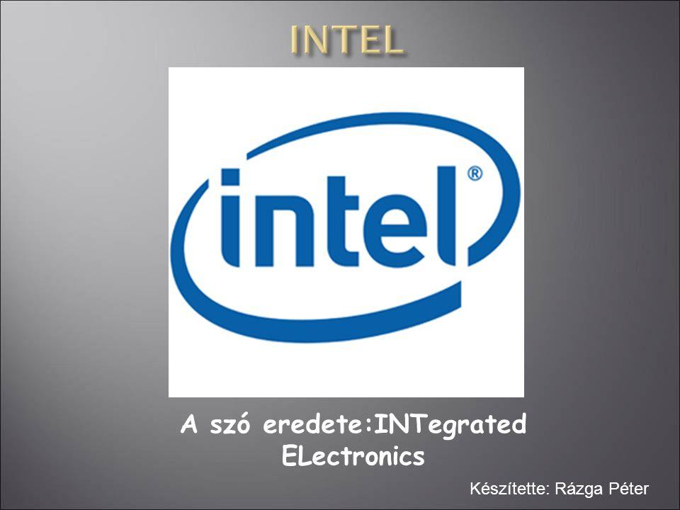 A szó eredete:INTegrated ELectronics Készítette: Rázga Péter