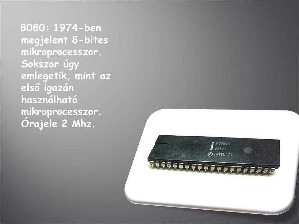 8080: 1974-ben megjelent 8-bites mikroprocesszor. Sokszor úgy emlegetik, mint az első igazán használható mikroprocesszor. Órajele 2 Mhz.