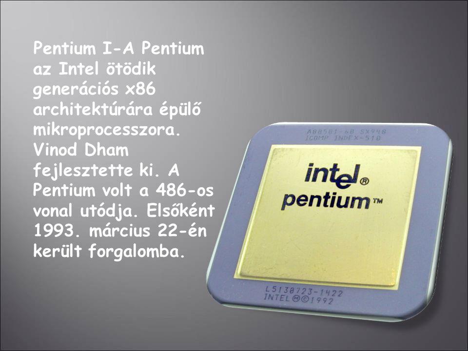Pentium I-A Pentium az Intel ötödik generációs x86 architektúrára épülő mikroprocesszora. Vinod Dham fejlesztette ki. A Pentium volt a 486-os vonal ut