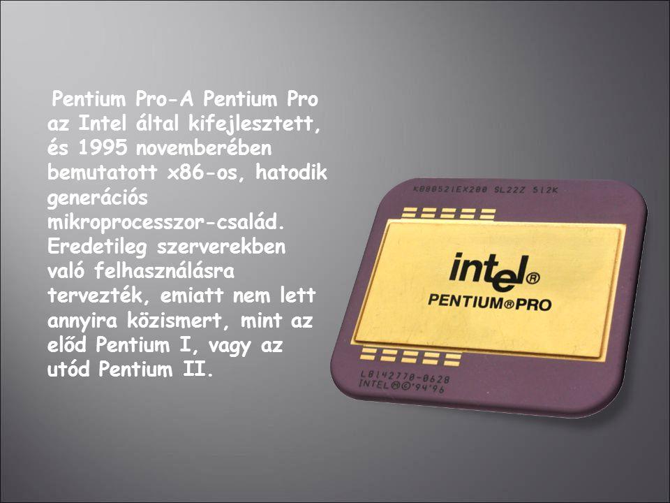 Pentium Pro-A Pentium Pro az Intel által kifejlesztett, és 1995 novemberében bemutatott x86-os, hatodik generációs mikroprocesszor-család. Eredetileg