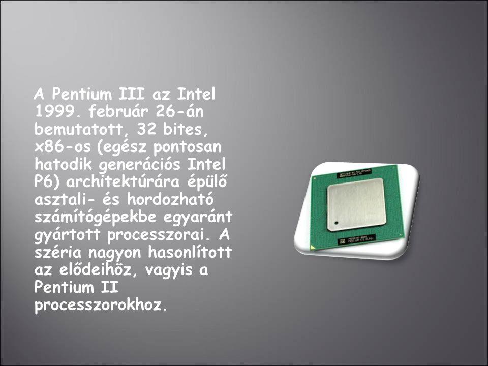 A Pentium III az Intel 1999. február 26-án bemutatott, 32 bites, x86-os (egész pontosan hatodik generációs Intel P6) architektúrára épülő asztali- és