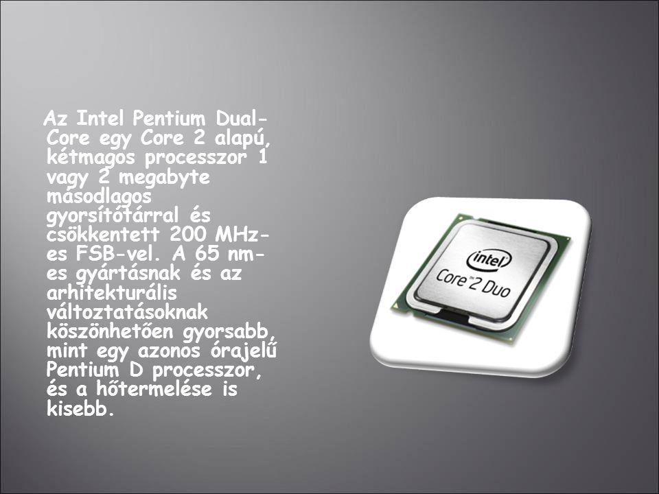 Az Intel Pentium Dual- Core egy Core 2 alapú, kétmagos processzor 1 vagy 2 megabyte másodlagos gyorsítótárral és csökkentett 200 MHz- es FSB-vel. A 65