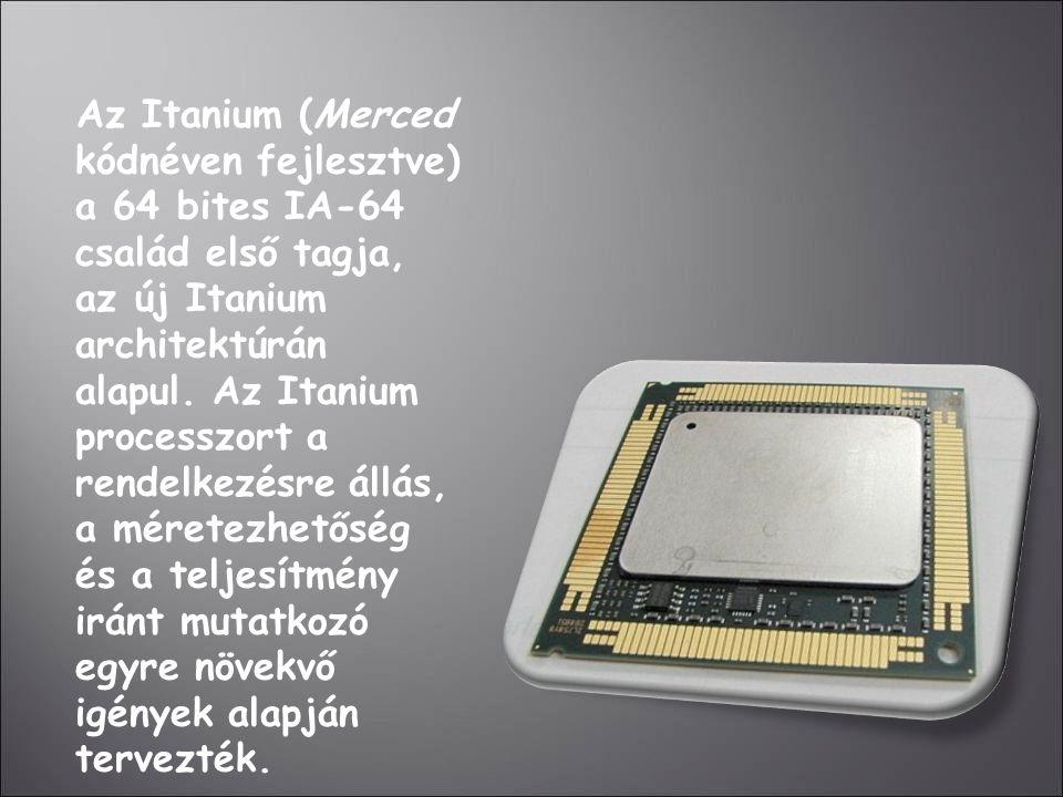 Az Itanium (Merced kódnéven fejlesztve) a 64 bites IA-64 család első tagja, az új Itanium architektúrán alapul.