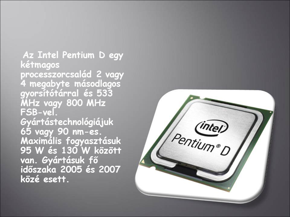 Az Intel Pentium D egy kétmagos processzorcsalád 2 vagy 4 megabyte másodlagos gyorsítótárral és 533 MHz vagy 800 MHz FSB-vel. Gyártástechnológiájuk 65