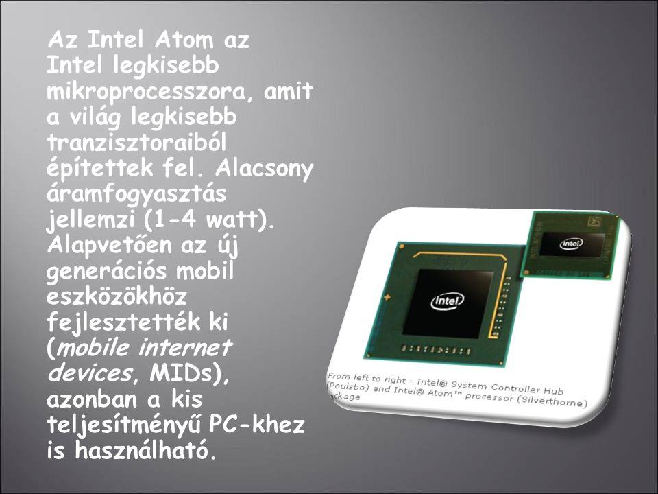 Az Intel Atom az Intel legkisebb mikroprocesszora, amit a világ legkisebb tranzisztoraiból építettek fel.