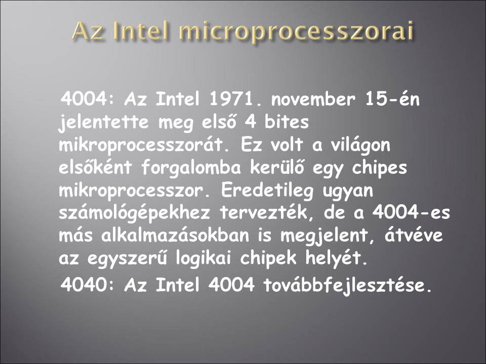 4004: Az Intel 1971. november 15-én jelentette meg első 4 bites mikroprocesszorát. Ez volt a világon elsőként forgalomba kerülő egy chipes mikroproces