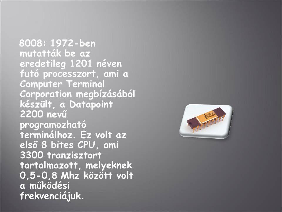 8008: 1972-ben mutatták be az eredetileg 1201 néven futó processzort, ami a Computer Terminal Corporation megbízásából készült, a Datapoint 2200 nevű