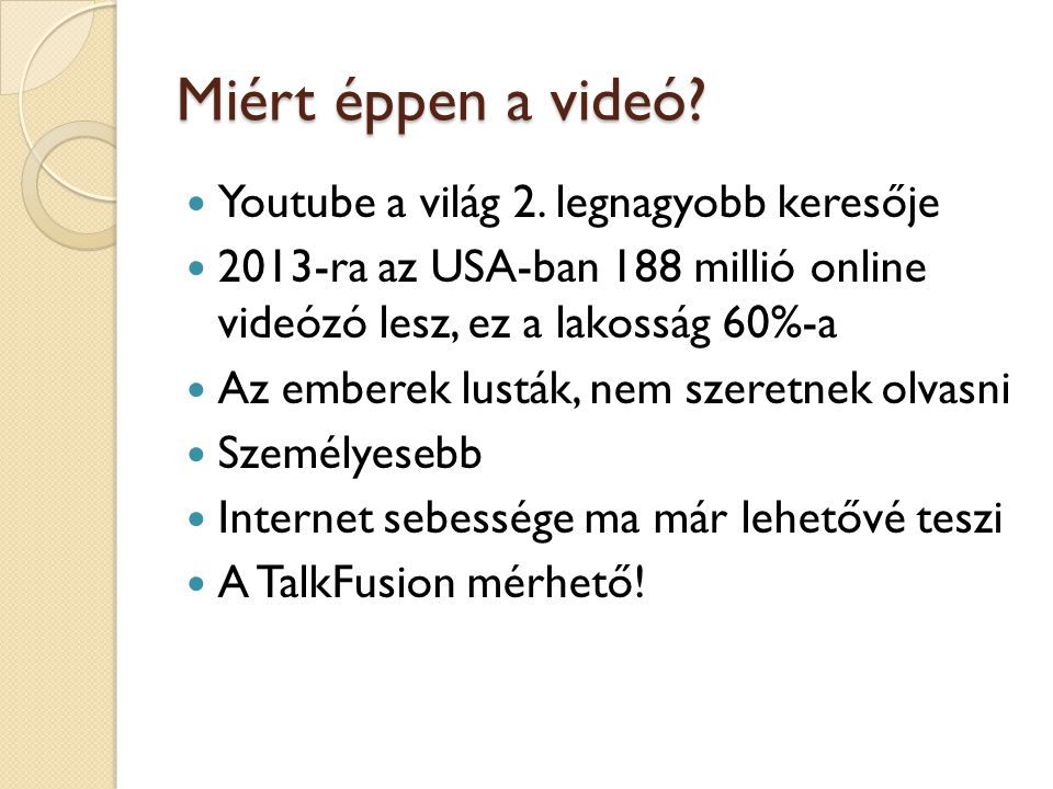 Miért éppen a videó?  Youtube a világ 2. legnagyobb keresője  2013-ra az USA-ban 188 millió online videózó lesz, ez a lakosság 60%-a  Az emberek lu