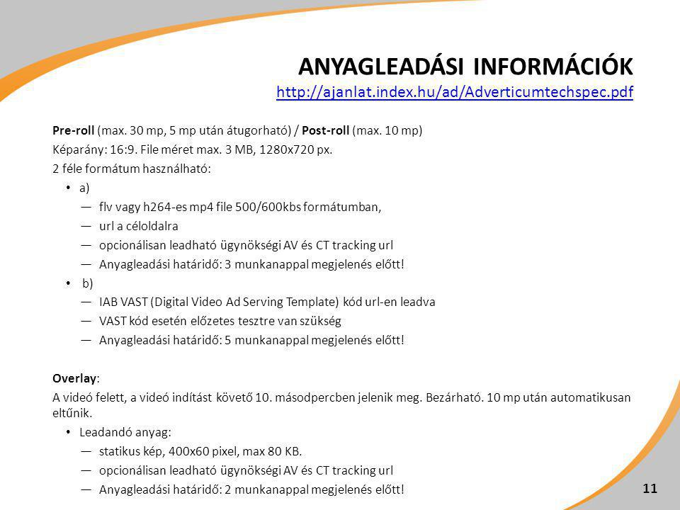 ANYAGLEADÁSI INFORMÁCIÓK http://ajanlat.index.hu/ad/Adverticumtechspec.pdf http://ajanlat.index.hu/ad/Adverticumtechspec.pdf Pre-roll (max.