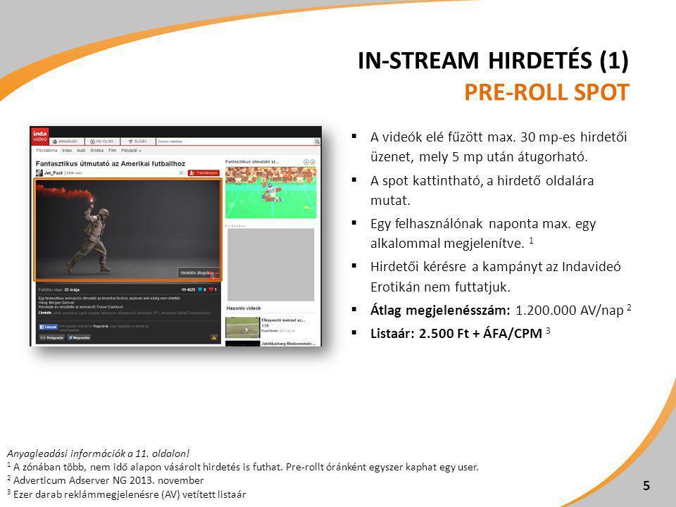 IN-STREAM HIRDETÉS (1) PRE-ROLL SPOT  A videók elé fűzött max. 30 mp-es hirdetői üzenet, mely 5 mp után átugorható.  A spot kattintható, a hirdető o