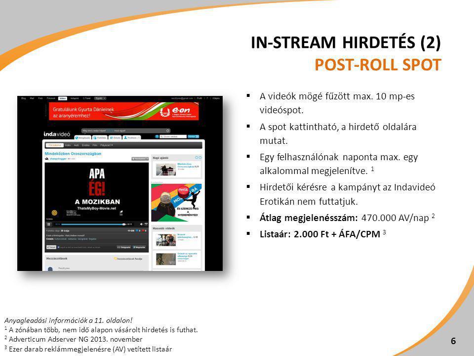 IN-STREAM HIRDETÉS (2) POST-ROLL SPOT  A videók mögé fűzött max. 10 mp-es videóspot.  A spot kattintható, a hirdető oldalára mutat.  Egy felhasznál