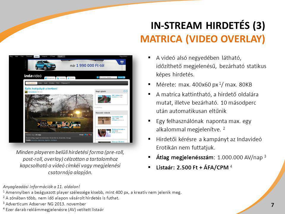 IN-STREAM HIRDETÉS (3) MATRICA (VIDEO OVERLAY)  A videó alsó negyedében látható, időzíthető megjelenésű, bezárható statikus képes hirdetés.  Mérete: