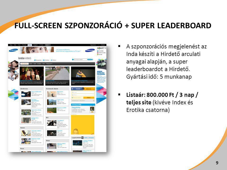 FULL-SCREEN SZPONZORÁCIÓ + SUPER LEADERBOARD  A szponzorációs megjelenést az Inda készíti a Hirdető arculati anyagai alapján, a super leaderboardot a Hirdető.