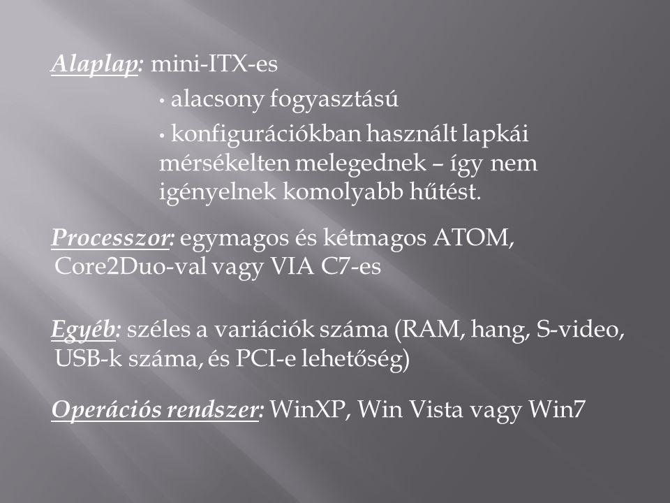 Alaplap: mini-ITX-es • alacsony fogyasztású • konfigurációkban használt lapkái mérsékelten melegednek – így nem igényelnek komolyabb hűtést. Processzo