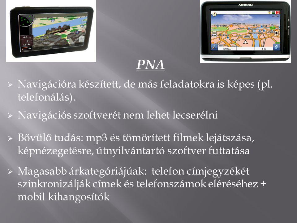 PNA  Navigációra készített, de más feladatokra is képes (pl. telefonálás).  Navigációs szoftverét nem lehet lecserélni  Bővülő tudás: mp3 és tömörí
