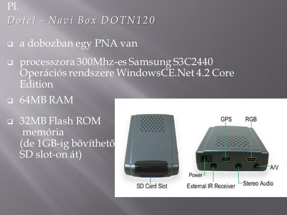 Pl. Dotel - Navi Box DOTN120  a dobozban egy PNA van  processzora 300Mhz-es Samsung S3C2440 Operációs rendszere WindowsCE.Net 4.2 Core Edition  64M