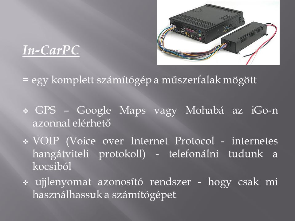 Tulajdonságok:  7 –os érintőképernyős megjelenítő (VGA és videó bemenetekkel)  tápellátás: 230V-ról vagy DC 12V-ról  Egér helyett érintőképernyő  Billentyűzet helyett On-Screen Keyboard vagy mini-billentyűzet  Hangkimenet: a gépjármű hangrendszerére ráköthető  berakható az ülés alá